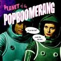 Planet of the Popboomerang: A Global Pop Compilaton