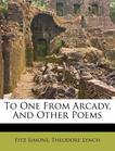 To one from Arcady, and other poems