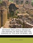 Between two lives,a drama of the passing of the old and the coming of the new in rural life