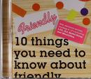 10 Things You Need To Know About Friendly