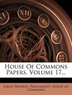 House Of Commons Papers, Volume 17...