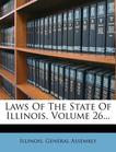 Laws of the State of Illinois, Volume 26...