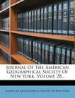 Journal Of The American Geographical Society Of New York, Volume 28...