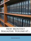 New Monthly Magazine, Volume 67...