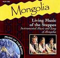 Mongolia: Living Music of the Steppes