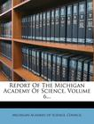 Report Of The Michigan Academy Of Science, Volume 6...