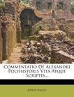 Commentatio De Alexandri Polyhistoris Vita Atque Scriptis...