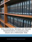 The Poetical Works of Henry Wadsworth Longfellow: Tales of a Wayside Inn