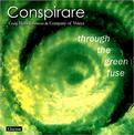 Conspirare: Through the Green Fuse [HYBRID SACD]