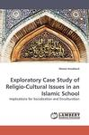 Exploratory Case Study of Religio-Cultural Issues in an Islamic School: Implications for Socialization and Enculturation