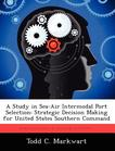 A Study in Sea-Air Intermodal Port Selection: Strategic Decision Making for United States Southern Command