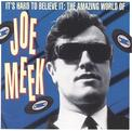 It's Hard To Believe It: The Amazing World Of Joe Meek
