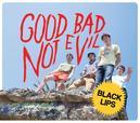 Good Bad Not Evil