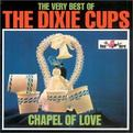 The Very Best of the Dixie Cups: Chapel of Love