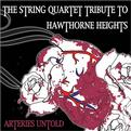 String Quartet Tribute to Hawthorne Heights: Arteries Untold