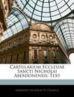 Cartularium Ecclesiae Sancti Nicholai Aberdonensis: Text (Latin Edition)
