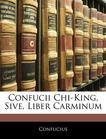 Confucii Chi-King, Sive, Liber Carminum (Latin Edition)