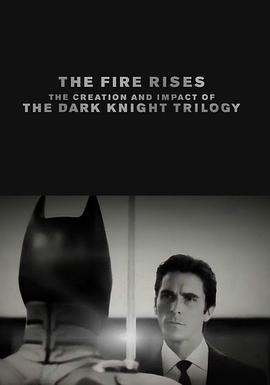烈焰升腾:黑暗骑士三部曲诞生及影响 The Fire Rises: The Creation and Impact of the Dark Knight Trilogy