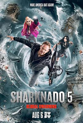 鲨卷风5:全球鲨暴 Sharknado 5: Global Swarming