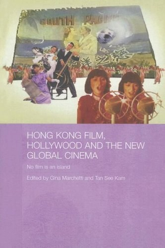 Hong Kong Film, Hollywood and New Global Cinema (Routledgecurzon Media, Culture and Social Change in Asia)