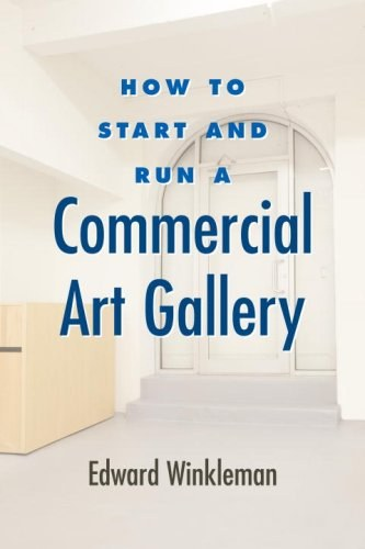 How to Start and Run a Commercial Art Gallery (How to Start & Run a)
