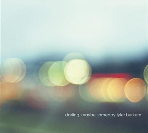 Tyler Burkum - Darling Maybe Someday