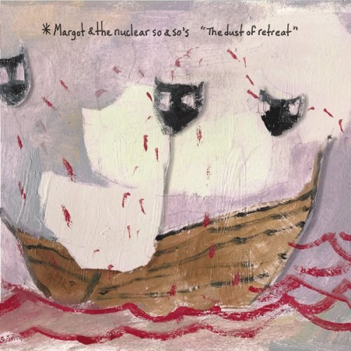Margot & the Nuclear So and So's - The Dust of Retreat