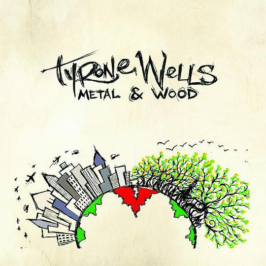 Tyrone Wells - Metal & Wood