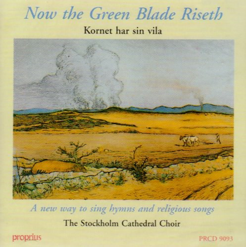 The Stockholm Cathedral Choir... - Now the Green Blade Riseth