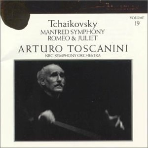 Tchaikovsky: Manfred Symphony/Romeo and Juliet (Arturo Toscanini Collection, Volume 19)