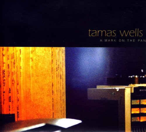 Tamas Wells - tamas wells:A MARK ON THE PAN
