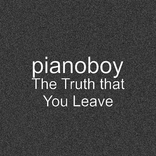 pianoboy - The truth that you leave