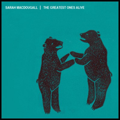 Sarah Macdougall - The Greatest Ones Alive