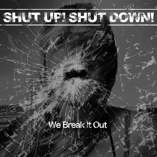 Shut Up! Shut Down! - We Braek It Out