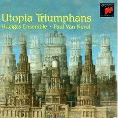 Paul Van Nevel; Huelgas Ensemble - Utopia Triumphans