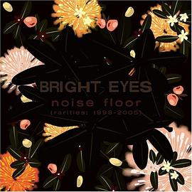 Bright Eyes - Noise Floor (Parties: 1998-2005)