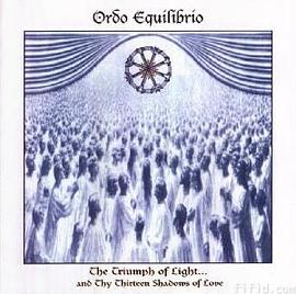 Ordo Equilibrio - The Triumph Of Light And Thy Thirteen Shadows Of Love