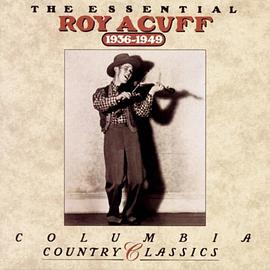 Roy Acuff - The Essential Roy Acuff: 1936-1949