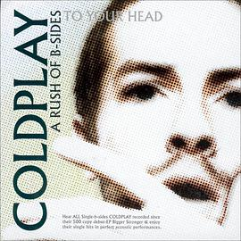 Coldplay - A Rush Of B-Sides To Your Head