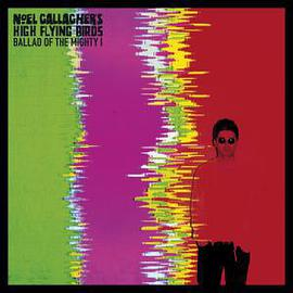 Noel Gallagher's High Flying Birds... - Ballad Of The Mighty I