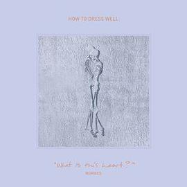how to dress well - what is this heart? (remixes)