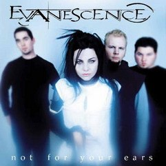 Evanescence - Not For Your Ears