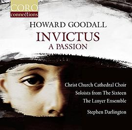 Christ Church Cathedral Choir... - Goodall: Invictus:A Passion [Christ Church Cathedral Choir; The Lanyer Ensemble; Kirsty Hopkins; Mark Dobell; Stephen Darlington] [Coro: COR16165]