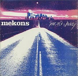 Mekons - Fear and Whiskey