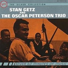 Stan Getz - Stan Getz & The Oscar Peterson Trio: The Silver Collection