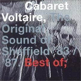Cabaret Voltaire - The Original Sound of Sheffield: Best of 83 - 87