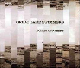 Great Lake Swimmers - Bodies & Minds
