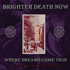 BRIGHTER DEATH NOW - Where Dreams Come True: Live in Chicago