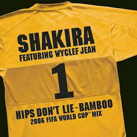 Shakira - Hips Don't Lie / Bamboo (2006 FIFA World Cup Mix en Español) [feat. Wyclef Jean] - Single