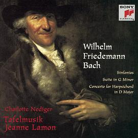 Jeanne Lamon... - Wilhelm Friedemann Bach: Sinfonias / Suite in G minor / Concerto for Harpsichord in D Major - Charlotte Nediger / Tafelmusik / Jeanne Lamon